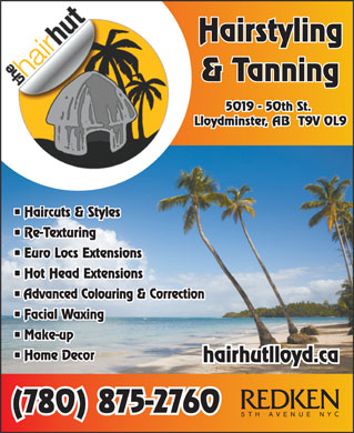 Hair Hut (780-875-2760) - Annonce illustrée - Hairstyling & Tanning 5019 - 50th St. Lloydminster, AB  T9V 0L9 Haircuts & Styles Re-Texturing Euro Locs Extensions Hot Head Extensions Advanced Colouring & Correction Facial Waxing Make-up Home Decor hairhutlloyd.ca (780) 875-2760