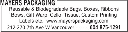 Mayers Packaging Ltd (604-875-1291) - Annonce illustrée - Reusable & Biodegradable Bags. Boxes, Ribbons Bows, Gift Warp, Cello, Tissue, Custom Printing Labels etc. www.mayerspackaging.com