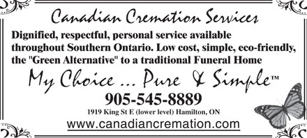 "Canadian Cremation Services Ltd (905-545-8889) - Display Ad - Dignified, respectful, personal service available throughout Southern Ontario. Low cost, simple, eco-friendly, the ""Green Alternative"" to a traditional Funeral Home 1919 King St E (lower level) Hamilton, ON"