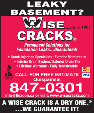 Wise Cracks Foundation Repair (506-847-0301) - Annonce illustrée - LEAKY BASEMENT? ...since 1991 Permanent Solutions for Foundation Leaks...Guaranteed! Crack Injection Specialists / Exterior Membranes Interior Drain System / Exterior Drain Tile Lifetime Warranty - Fully Transferable CALL FOR FREE ESTIMATE Quispamsis 847-0301 A WISE CRACK IS A DRY ONE. ...WE GUARANTEE IT!