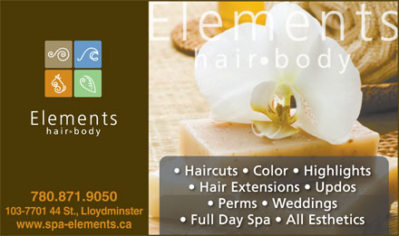 Elements Hair and Body (780-875-3332) - Annonce illustrée - Haircuts   Color   Highlights Hair Extensions   Updos 780.871.9050 Perms   Weddings 103-7701 44 St., Lloydminster Full Day Spa   All Esthetics www.spa-elements.ca