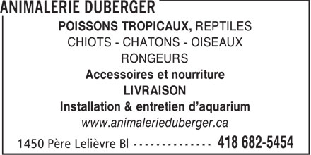 Animalerie Duberger (418-682-5454) - Annonce illustr&eacute;e - POISSONS TROPICAUX, REPTILES CHIOTS - CHATONS - OISEAUX RONGEURS Accessoires et nourriture LIVRAISON Installation &amp; entretien d'aquarium www.animalerieduberger.ca