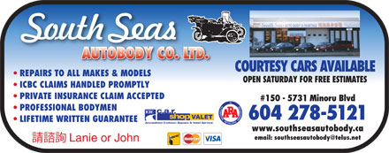 South Seas Auto Body Co Ltd (604-278-5121) - Annonce illustr&eacute;e - COURTESY CARS AVAILABLE REPAIRS TO ALL MAKES &amp; MODELS OPEN SATURDAY FOR FREE ESTIMATES ICBC CLAIMS HANDLED PROMPTLY PRIVATE INSURANCE CLAIM ACCEPTED #150 - 5731 Minoru Blvd PROFESSIONAL BODYMEN 604 278-5121 LIFETIME WRITTEN GUARANTEE www.southseasautobody.ca email: southseasautobody@telus.net