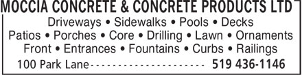 Moccia Concrete & Concrete Products Ltd (519-436-1146) - Display Ad - MOCCIA CONCRETE & CONCRETE PRODUCTS LTD Driveways • Sidewalks • Pools • Decks Patios • Porches • Core • Drilling • Lawn • Ornaments Front • Entrances • Fountains • Curbs • Railings