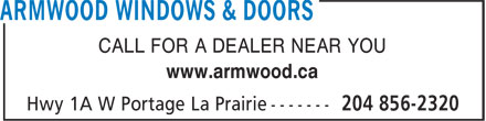 Armwood Windows & Doors (204-856-2320) - Display Ad - CALL FOR A DEALER NEAR YOU www.armwood.ca  CALL FOR A DEALER NEAR YOU www.armwood.ca