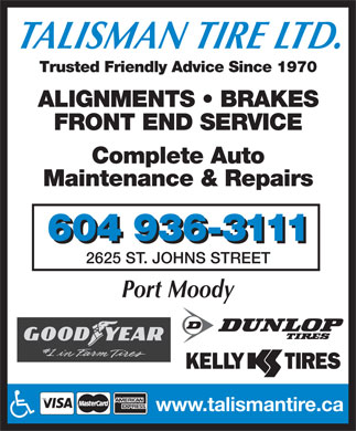 Talisman Excel Tire &amp; Align Centre (604-936-3111) - Display Ad - TALISMAN TIRE LTD. Trusted Friendly Advice Since 1970 ALIGNMENTS   BRAKES FRONT END SERVICE Complete Auto Maintenance &amp; Repairs 604 936-3111 2625 ST. JOHNS STREET Port Moody www.talismantire.ca