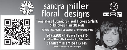 Sandra Miller Floral Designs Inc (506-849-2200) - Display Ad - Flowers for all Occasions   Fresh Flowers & Plants Silk Flowers   Fruit Baskets Delivery To Saint John, Quispamsis & Surrounding Areas 849-2200   1-877-849-2215 Lakefield Plaza   184 Hampton Rd, Quispamsis sandramillerfloral.com Canadian Accredited Floral Designer