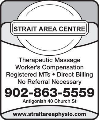 Strait Area Physiotherapy (902-863-5559) - Annonce illustrée - Worker s Compensation Registered MTs   Direct Billing No Referral Necessary 902-863-5559 Antigonish 40 Church St www.straitareaphysio.com Therapeutic Massage