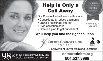 Credit Counselling Society (604-549-0209) - Annonce illustr&eacute;e - A NON-PROFIT SERVICE A+ CREDIT COUNSELLING SOCI ETY nomoredebts.org 98 604.527.8999 A NON-PROFIT SERVICE A+ CREDIT COUNSELLING SOCI ETY nomoredebts.org 98 604.527.8999