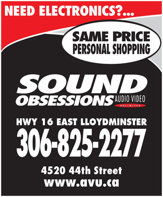 Sound Obsessions Inc (306-825-2277) - Annonce illustrée - NEED ELECTRONICS?... SAME PRICE PERSONAL SHOPPING HWY 16 EAST LLOYDMINSTER 306-825-2277 4520 44th Street www.avu.ca