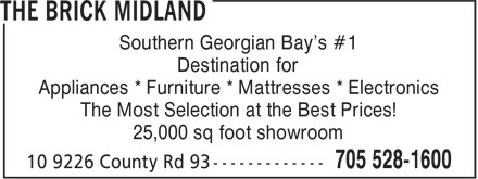 The Brick Midland (705-528-1600) - Display Ad - Southern Georgian Bay's #1 Destination for Appliances * Furniture * Mattresses * Electronics The Most Selection at the Best Prices! 25,000 sq foot showroom  Southern Georgian Bay's #1 Destination for Appliances * Furniture * Mattresses * Electronics The Most Selection at the Best Prices! 25,000 sq foot showroom