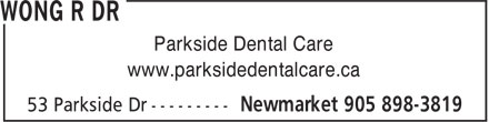 Wong R Dr (905-898-3819) - Annonce illustr&eacute;e - Parkside Dental Care www.parksidedentalcare.ca  Parkside Dental Care www.parksidedentalcare.ca  Parkside Dental Care www.parksidedentalcare.ca