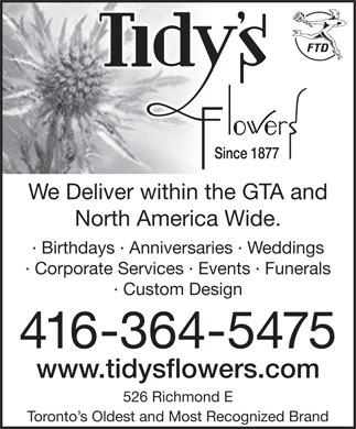 Tidy's Flowers Inc (416-364-5475) - Annonce illustr&eacute;e - We Deliver within the GTA andWe Deliver within the GTA and North America Wide.North America Wide. &middot; Birthdays &middot; Anniversaries &middot; Weddings&middot; Birthdays &middot; Anniversaries &middot; Weddings &middot; Corporate Services &middot; Events &middot; Funerals &middot; Custom Design 416-364-5475 www.tidysflowers.com 526 Richmond E Toronto s Oldest and Most Recognized Brand  We Deliver within the GTA andWe Deliver within the GTA and North America Wide.North America Wide. &middot; Birthdays &middot; Anniversaries &middot; Weddings&middot; Birthdays &middot; Anniversaries &middot; Weddings &middot; Corporate Services &middot; Events &middot; Funerals &middot; Custom Design 416-364-5475 www.tidysflowers.com 526 Richmond E Toronto s Oldest and Most Recognized Brand