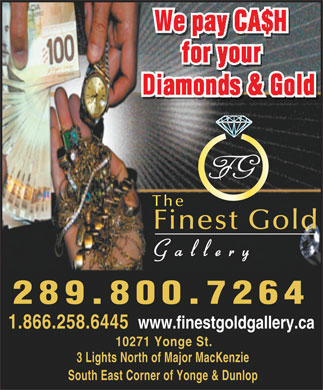 Finest Gold Gallery (905-884-7227) - Annonce illustrée - The Finest Gold Gallery 289.800.7264 www.finestgoldgallery.ca 1.866.258.6445 10271 Yonge St. 3 Lights North of Major MacKenzie South East Corner of Yonge & Dunlop