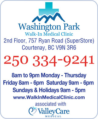 Washington Park Medical Clinic (250-334-9241) - Annonce illustrée - 2nd Floor, 757 Ryan Road (SuperStore) Courtenay, BC V9N 3R6 8am to 9pm Monday - Thursday Friday 8am - 6pm  Saturday 9am - 6pm Sundays & Holidays 9am - 5pm www.WalkInMedicalClinic.com associated with