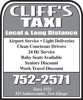 Cliff's Taxi (902-752-2571) - Display Ad - Airport Service   Light Deliveries Clean Courteous Drivers 24 Hr Service Baby Seats Available Seniors Discount Work Travel Discount 752-2571 Since 1923 815 Ambercombie, New Glasgo