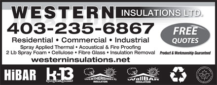 Western Insulations Ltd (403-235-6867) - Display Ad - INSULATIONS LTD. WESTERN 403-235-6867 FREE Residential   Commercial   Industrial QUOTES Spray Applied Thermal   Acoustical &amp; Fire Proofing 2 Lb Spray Foam   Cellulose   Fibre Glass   Insulation Removal Product &amp; Workmanship Guaranteed westerninsulations.net ENVIRONMENTALCHOICE CHOIXENVIRONNEMENTALTM