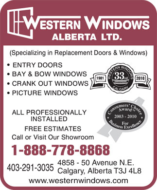 Western Windows Alberta Ltd (403-291-3035) - Annonce illustrée - ESTERN INDOWS ALBERTA LTD. 33 rd 2010 2003 - 2010 1-888-778-8868 4858 - 50 Avenue N.E. 403-291-3035 Calgary, Alberta T3J 4L8 www.westernwindows.com