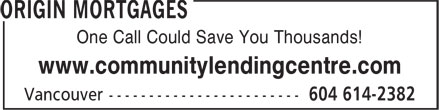 Origin Mortgages (604-614-2382) - Annonce illustrée - One Call Could Save You Thousands! www.communitylendingcentre.com  One Call Could Save You Thousands! www.communitylendingcentre.com