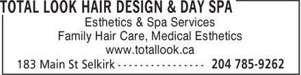 Total Look Hair Design & Day Spa (204-785-9262) - Display Ad - Esthetics & Spa Services Family Hair Care, Medical Esthetics www.totallook.ca