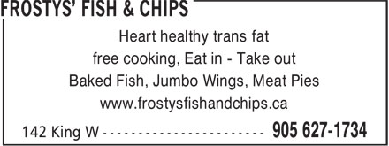 Frosty's Fish &amp; Chips (905-627-1734) - Display Ad - Heart healthy trans fat free cooking, Eat in - Take out Baked Fish, Jumbo Wings, Meat Pies www.frostysfishandchips.ca
