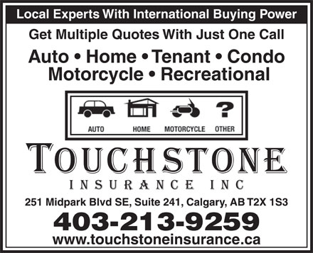 Touchstone Insurance Inc (403-798-9757) - Annonce illustrée - Local Experts With International Buying Power Get Multiple Quotes With Just One Call Auto   Home   Tenant   Condo Motorcycle   Recreational 251 Midpark Blvd SE, Suite 241, Calgary, AB T2X 1S3 403-213-9259 www.touchstoneinsurance.ca