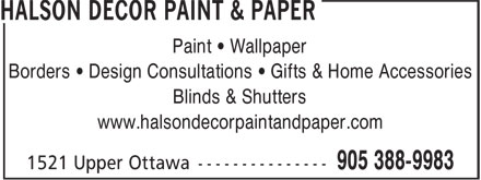 Halson Decor Paint & Paper (905-388-9983) - Annonce illustrée - Paint • Wallpaper Borders • Design Consultations • Gifts & Home Accessories Blinds & Shutters www.halsondecorpaintandpaper.com