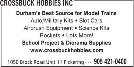 Crossbuck Hobbies Inc (905-421-0400) - Display Ad - Durham's Best Source for Model Trains Auto/Military Kits &bull; Slot Cars Airbrush Equipment &bull; Science Kits Rockets &bull; Lots More! School Project &amp; Diorama Supplies www.crossbuckhobbies.com
