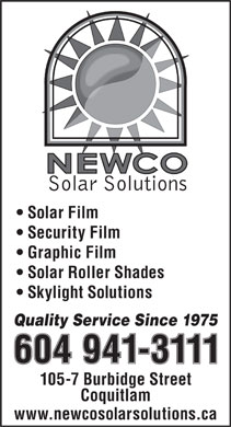 Newco Solar Solutions (604-941-3111) - Display Ad - Solar Film Security Film Graphic Film Solar Roller Shades Skylight Solutions Quality Service Since 1975 105-7 Burbidge Street Coquitlam www.newcosolarsolutions.ca