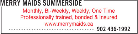 Merry Maids Summerside (902-436-1992) - Annonce illustrée - Monthly, Bi-Weekly, Weekly, One Time Professionally trained, bonded & Insured www.merrymaids.ca Monthly, Bi-Weekly, Weekly, One Time Professionally trained, bonded & Insured www.merrymaids.ca
