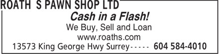 Roath's Pawn Shop Ltd (604-587-4166) - Annonce illustrée - We Buy, Sell and Loan www.roaths.com Cash in a Flash!