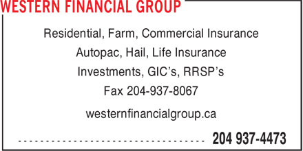Western Financial Group (204-937-4473) - Annonce illustr&eacute;e - Residential, Farm, Commercial Insurance Autopac, Hail, Life Insurance Investments, GIC's, RRSP's Fax 204-937-8067 westernfinancialgroup.ca