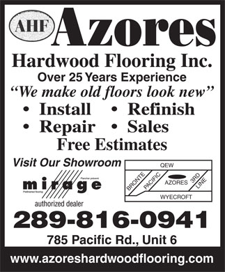 Azores Hardwood Flooring Inc (289-813-6042) - Display Ad - AZORES BRONTEPACIFIC LINE WYECROFT 289-816-0941 785 Pacific Rd., Unit 6 www.azoreshardwoodflooring.com Hardwood Flooring Inc. Over 25 Years Experience We make old floors look new Install Refinish Repair   Sales Free Estimates Visit Our Showroom QEW 3 RD Hardwood Flooring Inc. Over 25 Years Experience We make old floors look new Install Refinish Repair   Sales Free Estimates Visit Our Showroom QEW 3 RD AZORES BRONTEPACIFIC LINE WYECROFT 289-816-0941 785 Pacific Rd., Unit 6 www.azoreshardwoodflooring.com
