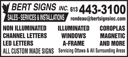 Bert Signs Inc (613-443-3100) - Annonce illustrée - BERT SIGNS INC. 613 SALES - SERVICES & INSTALLATIONS rondeaubertsignsinc.com @ NON ILLUMINATED ILLUMINATED COROPLAS CHANNEL LETTERS WINDOWS MAGNETIC LED LETTERS A-FRAME AND MORE Servicing Ottawa & All Surrounding Areas ALL CUSTOM MADE SIGNS