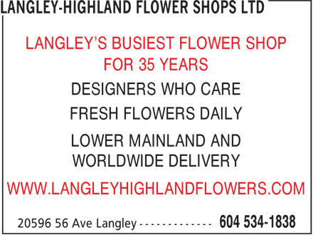 Langley-Highland Flower Shop (604-534-1838) - Annonce illustrée - LANGLEY'S BUSIEST FLOWER SHOP FOR 35 YEARS DESIGNERS WHO CARE FRESH FLOWERS DAILY LOWER MAINLAND AND WORLDWIDE DELIVERY WWW.LANGLEYHIGHLANDFLOWERS.COM