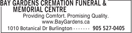 Bay Gardens Cremation Funeral & Memorial Centre (905-527-0405) - Annonce illustrée - Providing Comfort. Promising Quality. www.BayGardens.ca