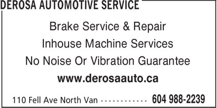 Derosa Automotive Service (604-990-2872) - Display Ad - Brake Service & Repair Inhouse Machine Services No Noise Or Vibration Guarantee www.derosaauto.ca Brake Service & Repair Inhouse Machine Services No Noise Or Vibration Guarantee www.derosaauto.ca