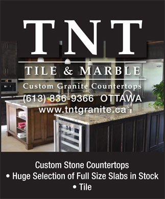 TNT Tile & Marble (613-836-9366) - Display Ad - TNT TILE & MARBLE Custom Granite Countertops (613) 836-9366  OTTAWA www.tntgranite.ca Custom Stone Countertops Huge Selection of Full Size Slabs in Stock Tile