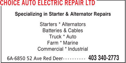 Choice Auto Electric Repair Ltd (403-340-2773) - Display Ad - Specializing in Starter & Alternator Repairs Starters * Alternators Batteries & Cables Truck * Auto Farm * Marine Commercial * Industrial Specializing in Starter & Alternator Repairs Starters * Alternators Batteries & Cables Truck * Auto Farm * Marine Commercial * Industrial