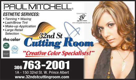 32nd St Cutting Room (306-763-2001) - Annonce illustrée - Exclusive Dealer For: ESTHETIC SERVICES: Tanning   Waxing   Waxing www.sstsignatureseries.comwww.sstsignatureseries.com Lash/Brow Tint ow Tint Make-up Application-up Application Large Retailetail Selection n 306763-2001 1A - 150 32nd St. W. Prince Albert www.32ndstcuttingroom.com