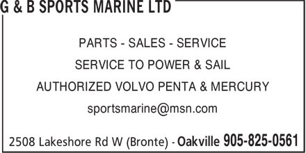 G & B Sports Marine Ltd (905-825-0561) - Annonce illustrée - PARTS - SALES - SERVICE SERVICE TO POWER & SAIL AUTHORIZED VOLVO PENTA & MERCURY sportsmarine@msn.com