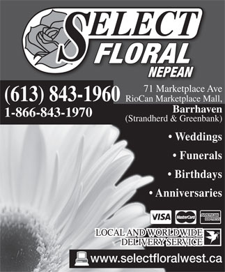Select Floral (613-843-1960) - Annonce illustrée - NEPEAN FLORAL 71 Marketplace AveMarketplace RioCan Marketplace Mall, Barrhaven 1-866-843-1970 (613) 843-1960 (Strandherd & Greenbank) Birthdays Weddings Funerals Anniversaries www.selectfloralwest.ca