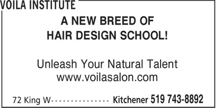 Voila Institute (519-743-8892) - Display Ad - A NEW BREED OF HAIR DESIGN SCHOOL! Unleash Your Natural Talent www.voilasalon.com A NEW BREED OF HAIR DESIGN SCHOOL! Unleash Your Natural Talent www.voilasalon.com