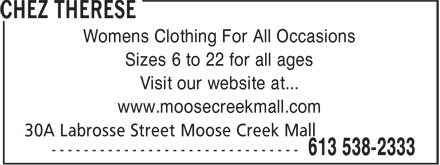 Chez Therese (613-538-2333) - Annonce illustrée - Womens Clothing For All Occasions Sizes 6 to 22 for all ages Visit our website at... www.moosecreekmall.com Womens Clothing For All Occasions Sizes 6 to 22 for all ages Visit our website at... www.moosecreekmall.com