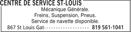 Centre De Service St-Louis (819-561-1041) - Annonce illustrée - General Mechanic. Brakes. Suspension. Tires. Shuttle Service Available. General Mechanic. Brakes. Suspension. Tires. Shuttle Service Available.