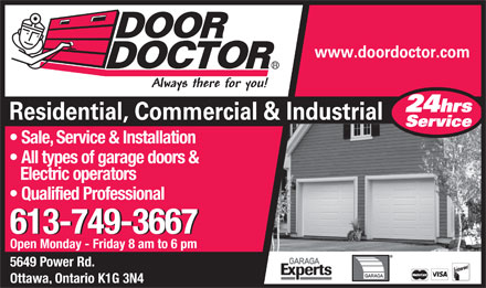 Door Doctor (613-749-3667) - Annonce illustr&eacute;e - Sale, Service &amp; Installation All types of garage doors &amp; Electric operators Qualified Professional 613-749-3667 Open Monday - Friday 8 am to 6 pm 5649 Power Rd. Ottawa, Ontario K1G 3N4