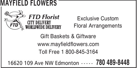 Mayfield Flowers (780-489-8448) - Annonce illustrée - Exclusive Custom Floral Arrangements Gift Baskets & Giftware www.mayfieldflowers.com Toll Free 1 800-845-3164