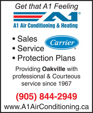 A1 Air Conditioning & Heating (905-844-2949) - Annonce illustrée - A1 Air Conditioning & Heating Sales Service Protection Plans Providing Oakville with professional & Courteous service since 1967 (905) 844-2949 www.A1AirConditioning.ca