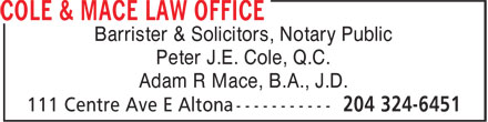 Cole &amp; Mace Law Office (204-324-6451) - Display Ad - Barrister &amp; Solicitors, Notary Public Peter J.E. Cole, Q.C. Adam R Mace, B.A., J.D. Barrister &amp; Solicitors, Notary Public Peter J.E. Cole, Q.C. Adam R Mace, B.A., J.D.