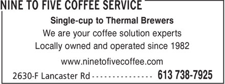 Nine To Five Coffee Service (613-738-7925) - Display Ad - Single-cup to Thermal Brewers We are your coffee solution experts Locally owned and operated since 1982 www.ninetofivecoffee.com